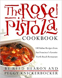 The Rose Pistola Cookbook 140 Italian Recipes From San