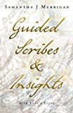 Guided Scribes and Insights, Samantha J. Merrigan, 1452507686