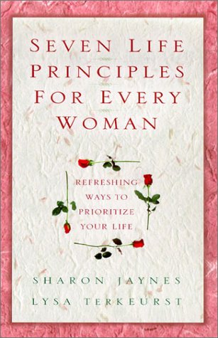 Seven Life Principles for Every Woman: Refreshing Ways to Prioritize Your Life