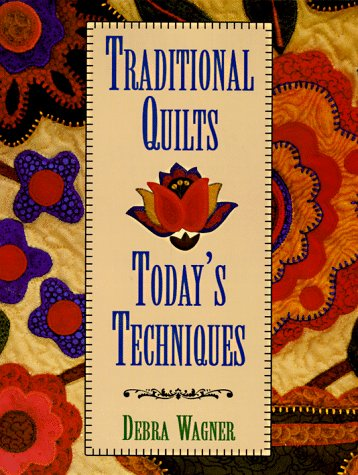 Traditional Quilts Today's Techniques