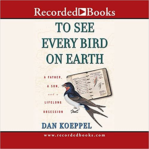 Book To See Every Bird on Earth: A Father, a Son, and a Life Long Obsession