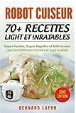 ROBOT CUISEUR: 70+ RECETTES LIGHT ET INRATABLES: Super Faciles, Super Rapides et Délicieuses (personnellement testées et approuvées). 3ème édition.
