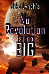 Mike Lynch's No Revolution Is Too Big Paperback