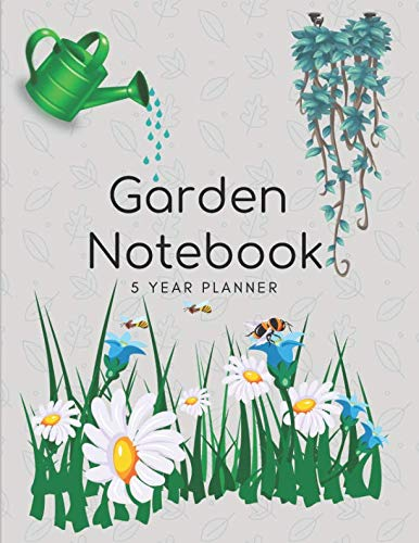 Garden Notebook 5 Year Planner: Repeat Successes And Learn From Mistakes With Complete Personal Garden Records. 5 Year Planner With Adaptable Year Round Forms