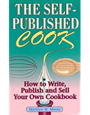 The Self-Published Cook: How to Write, Publish and Sell Your Own Cookbook