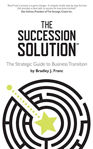 The Succession Solution: The Strategic Guide To Business Transition (Succession Planning Best Practices)