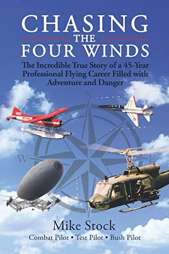 Chasing the Four Winds: The Incredible True Story of a 45-Year Professional Flying Career Filled with Adventure and Danger