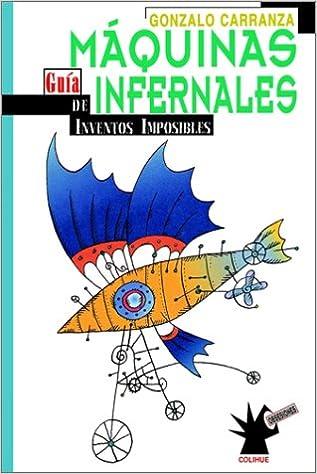 Maquinas Infernales: Guia de Inventos Imposibles: Amazon.es: Gonzalo Carranza, Max Cachimba: Libros