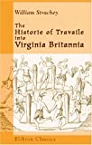 img - for The Historie of Travaile into Virginia Britannia: Expressing the Cosmographie and Comodities of the Country, together with the Manners and Customes of the People book / textbook / text book