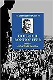 The Cambridge Companion to Dietrich Bonhoeffer, , 052158258X