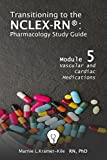 Transitioning to the NCLEX-RN®: Pharmacology Study Guide: Vascular & Cardiac Medications
