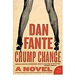 Chump Change (P.S. (Paperback)) [ CHUMP CHANGE (P.S. (PAPERBACK)) BY Fante, Dan ( Author ) Dec-01-2009[ CHUMP CHANGE (P.S. (PAPERBACK)) [ CHUMP CHANGE (P.S. (PAPERBACK)) BY FANTE, DAN ( AUTHOR ) DEC-01-2009 ] By Fante, Dan ( Author )Dec-01-2009 Paperback