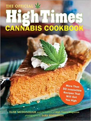 The Official High Times Cannabis Cookbook: More Than 50 Irresistible Recipes That Will Get You High by Editors of High Times Magazine book cover.