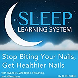 Stop Biting Your Nails, Get Healthier Nails with Hypnosis, Meditation, Relaxation, and Affirmations