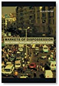 Markets of Dispossession: NGOs, Economic Development, and the State in Cairo (Politics, History, and Culture)