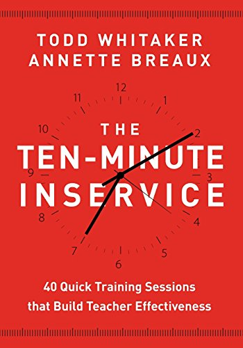 Ten-Minute Inservice 40 Quick Training Sessions That Build Teacher Effectiveness