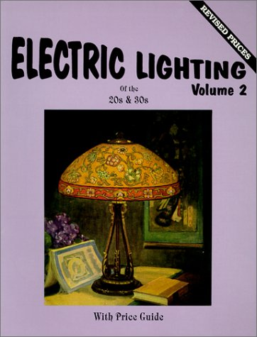 Electric Lighting of the 20s & 30s, Vol. 2: With Price Guide