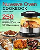NuWave Oven Cookbook: 250 Amazingly Easy Recipes to Fry, Bake, Grill and Roast with Your Nuwave Oven