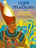Gods and Pharaohs from Egyptian Mythology (World Mythology Series)