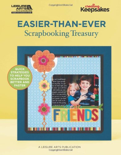 Easier-Than-Ever Scrapbooking Treasury (Leisure Arts# 5624) (Creating Keepsakes)