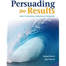 Persuading For Results: How To Become A Persuasive Presenter