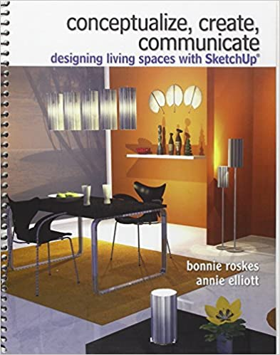 Amazon Com Conceptualize Create Communicate Designing Living Spaces With Google Sketchup 9780135125809 Roskes Bonnie Elliott Annie Books