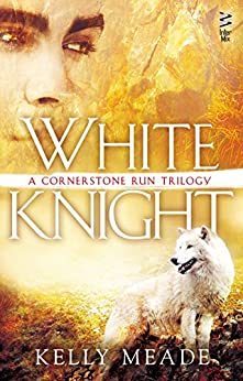 White Knight (A Cornerstone Run Trilogy Book 3) by [Meade, Kelly]