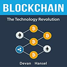 Blockchain: The Technology Revolution Behind Bitcoin and Cryptocurrency: Cryptocurrency and Blockchain, Book 4 Audiobook by Devan Hansel Narrated by Mindy Newell