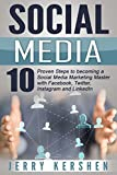 Social Media: 10 Proven Steps to becoming a Social Media Marketing Master with Facebook, Twitter, Instagram and LinkedIn (Social Media Strategies, Build and Grow an Audience, Dominate Social Media)