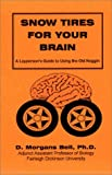 Snow Tires for Your Brain : A Layperson's Guide to Using the Old Noggin, Bell, David M., 1893120007