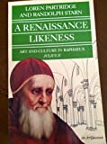 A Renaissance Likeness : Art and Culture in Raphael's Julius II, Partridge, Loren and Starn, Randolph, 0520041720