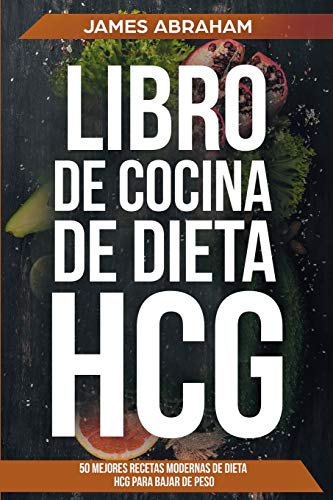 Libro de cocina de la dieta (Libro En Espanol/HCG Diet Weight Loss Recipes-Spanish book version) Las mejores 50 recetas modernas de dieta HCG para ... de la dieta HCG) (Volume 1)  [Abraham, Mr James] (Tapa Blanda)
