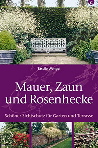 Mauer Zaun Und Rosenhecke Ratgeber Garten Schoner Sichtschutz