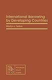 International Borrowing by Developing Countries: Pergamon Policy Studies on International Development
