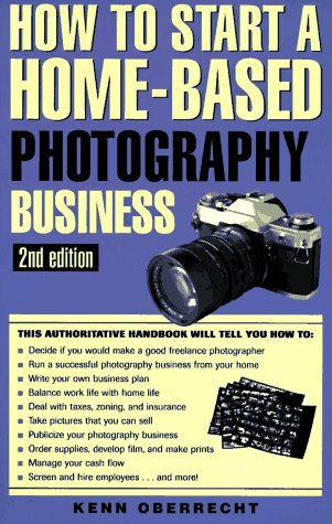 How to Start a Home Based Photography Business (How to Open and Operate a Home-Based Business Series)