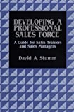 Developing a Professional Sales Force, David A. Stumm, 0899301762
