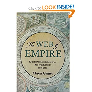 The Web of Empire:English Cosmopolitans in an Age of Expansion, 1560-1660 Alison Games