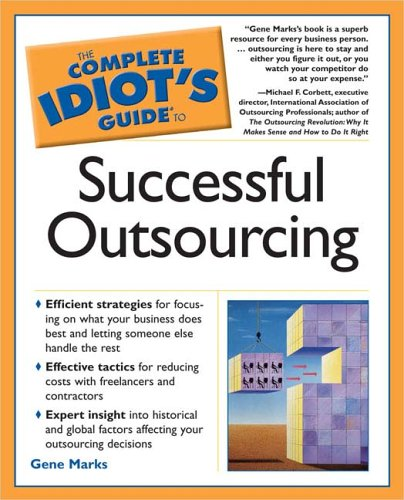 """Outsourcing is """"in""""—now readers can see how it's done.   In this clear-cut guide to outsourcing, business owners and managers will learn the historical and global issues of outsourcing, whether they really need to outsource at all, how to..."""