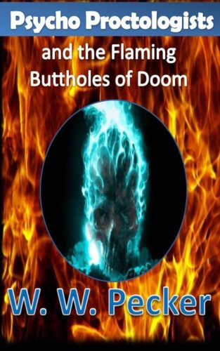 Psycho Proctologists and the Flaming Buttholes of Doom (Psycho Proctologists #1) (Volume 1) ebook