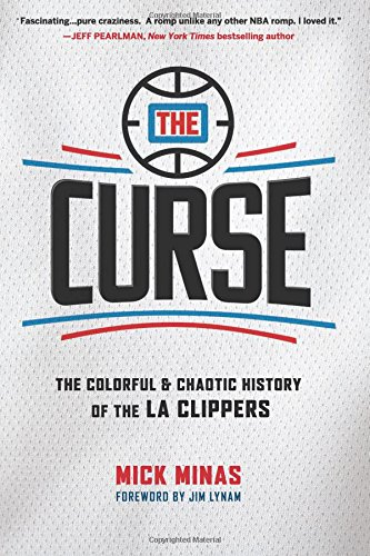 The Curse: The Colorful & Chaotic History of the LA Clippers por Mick Minas