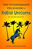 The Veterinarian's Field Guide to Rabid Unicorns: Vol. 1 of the Saint Quiche Island Archives (Volume 1)