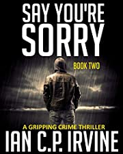 Say You're Sorry (Book Two): A Gripping Crime Thriller (A DCI Campbell McKenzie Detective Conspiracy Thriller No 1) (Crime Thriller Series 2)