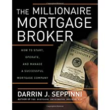 The Millionaire Mortgage Broker: How to Start, Operate, and Manage a Successful Mortgage Company