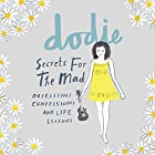 Secrets for the Mad: Obsessions, Confessions and Life Lessons Hörbuch von dodie Gesprochen von: Joshua Edwards, dodie, Rebecca Fortuin, Sammy Paul, Hazel Hayes, Jack Howard, Benjamin Redwood, Daniel J Layton