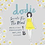 Secrets for the Mad: Obsessions, Confessions and Life Lessons | dodie
