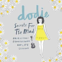 Secrets for the Mad: Obsessions, Confessions and Life Lessons Audiobook by  dodie Narrated by  dodie, Joshua Edwards, Rebecca Fortuin, Sammy Paul, Hazel Hayes, Jack Howard, Benjamin Redwood, Daniel J Layton