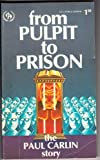 From Pulpit to Prison, Paul W. Carlin, 0932294022