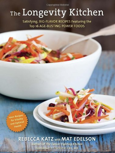 The Longevity Kitchen: Satisfying, Big-Flavor Recipes Featuring the Top 16 Age-Busting Power Foods [120 Recipes for Vitality and Optimal Health] by Rebecca Katz, Mat Edelson