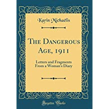 The Dangerous Age, 1911: Letters and Fragments from a Woman's Diary (Classic Reprint)