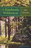 A Handmade Wilderness, Donald G. Schueler, 0395860229